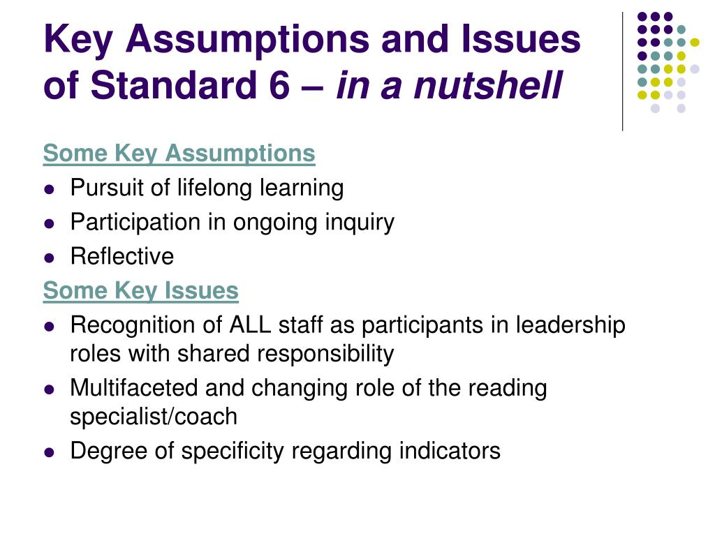 Key Assumptions and Issues of Standard 6 –