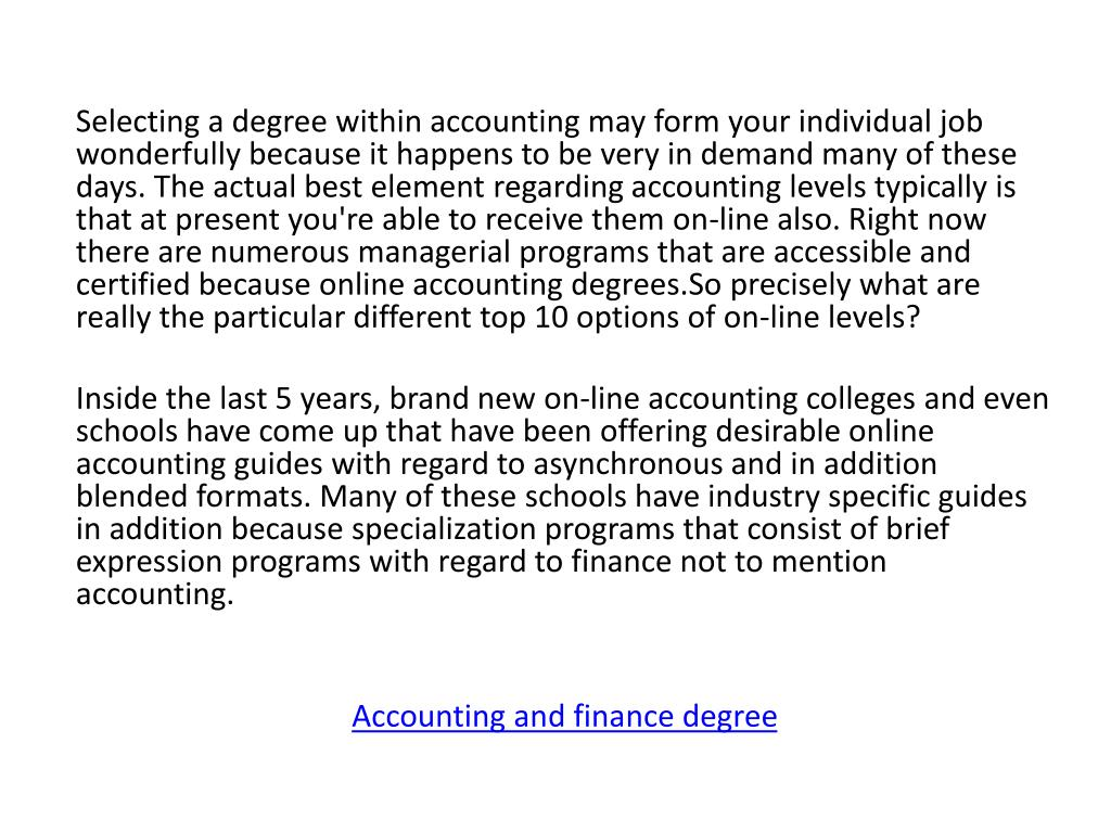 Selecting a degree within accounting may form your individual job wonderfully because it happens to be very in demand many of these days. The actual best element regarding accounting levels typically is that at present you're able to receive them on-line also. Right now there are numerous managerial programs that are accessible and certified because online accounting