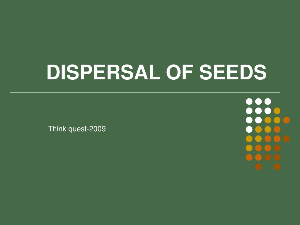 DISPERSAL OF SEEDS