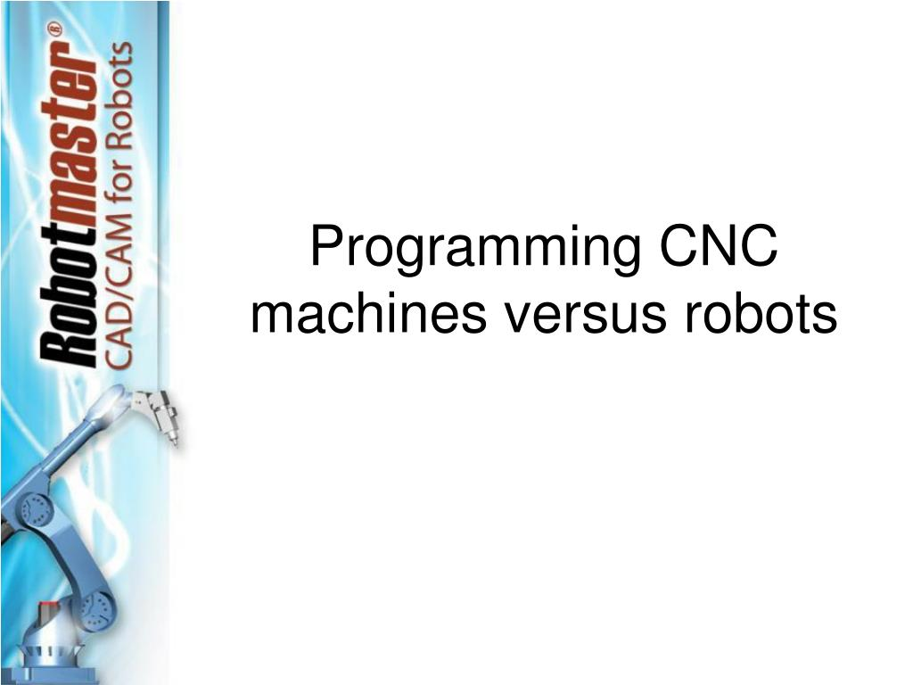 Programming CNC machines versus robots
