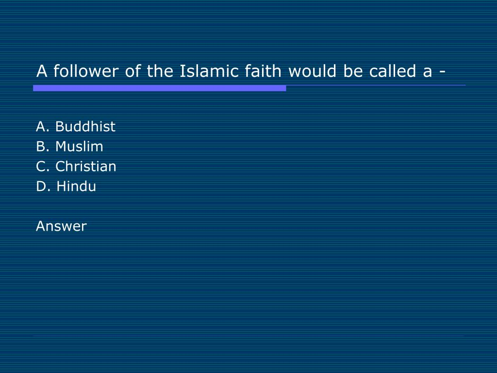 A follower of the Islamic faith would be called a -