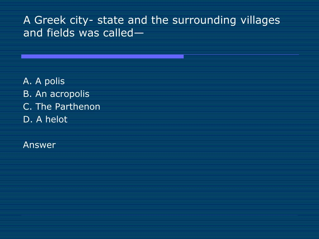 A Greek city- state and the surrounding villages and fields was called—