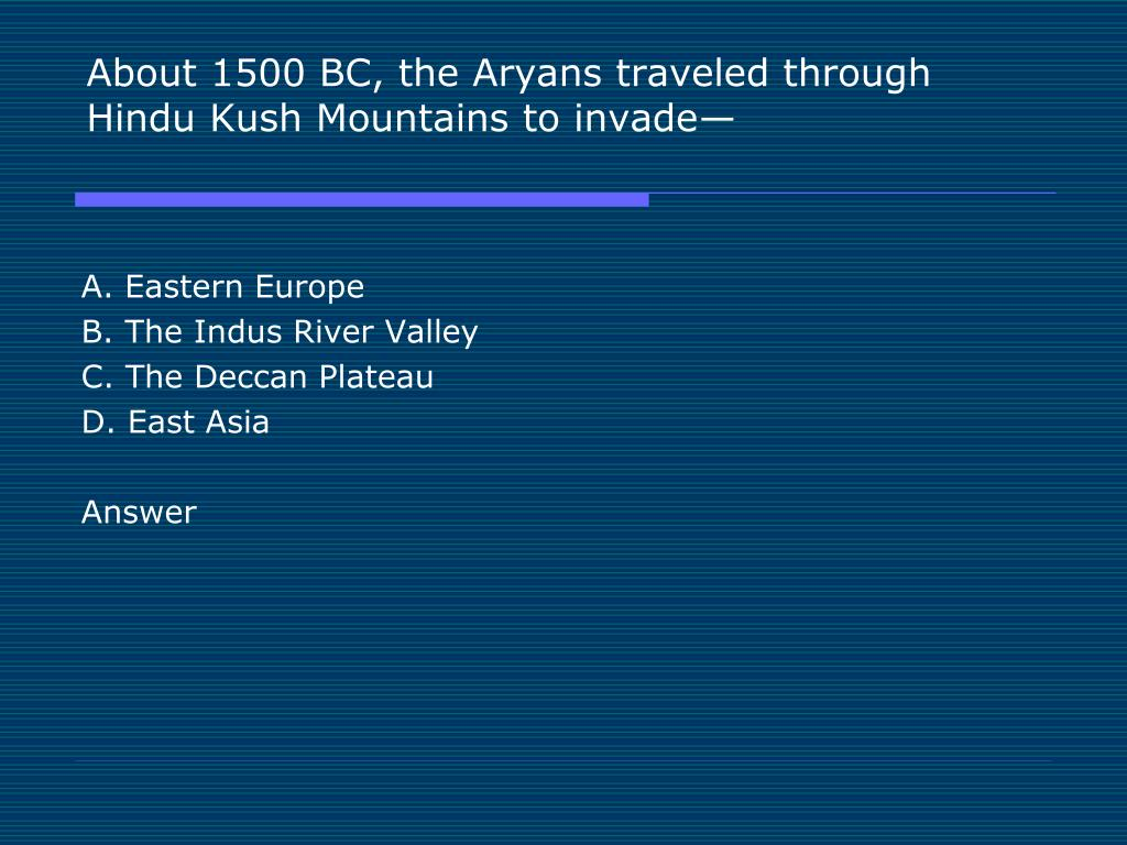 About 1500 BC, the Aryans traveled through Hindu Kush Mountains to invade—