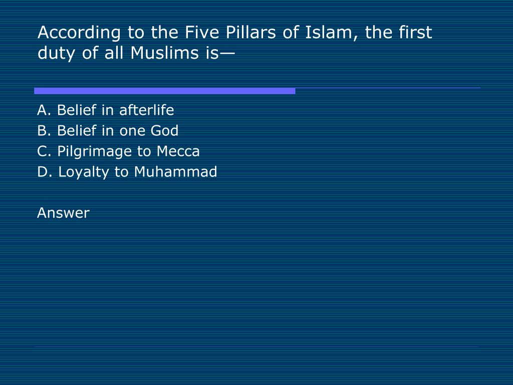 According to the Five Pillars of Islam, the first duty of all Muslims is—