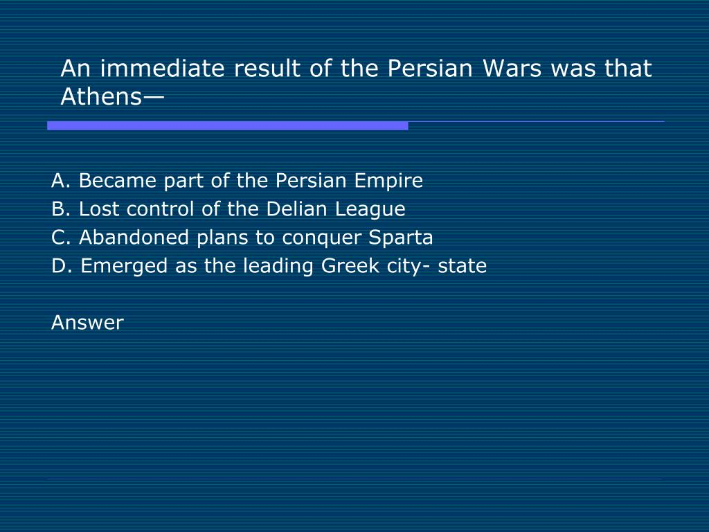An immediate result of the Persian Wars was that Athens—