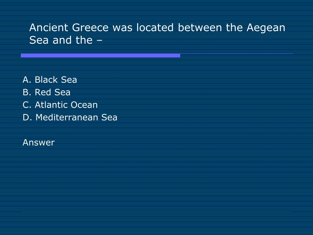Ancient Greece was located between the Aegean Sea and the –