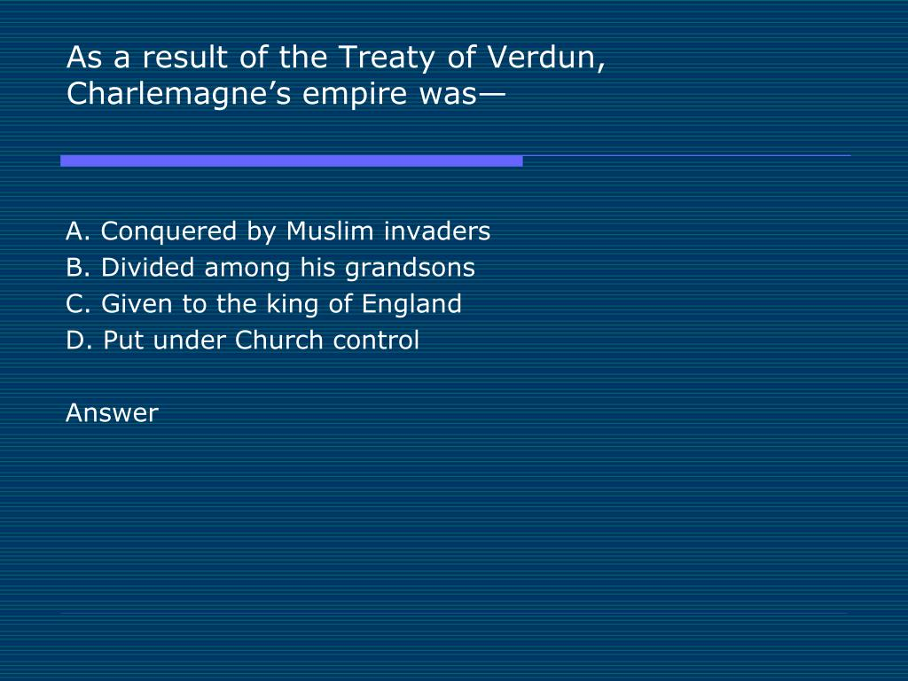 As a result of the Treaty of Verdun, Charlemagne's empire was—