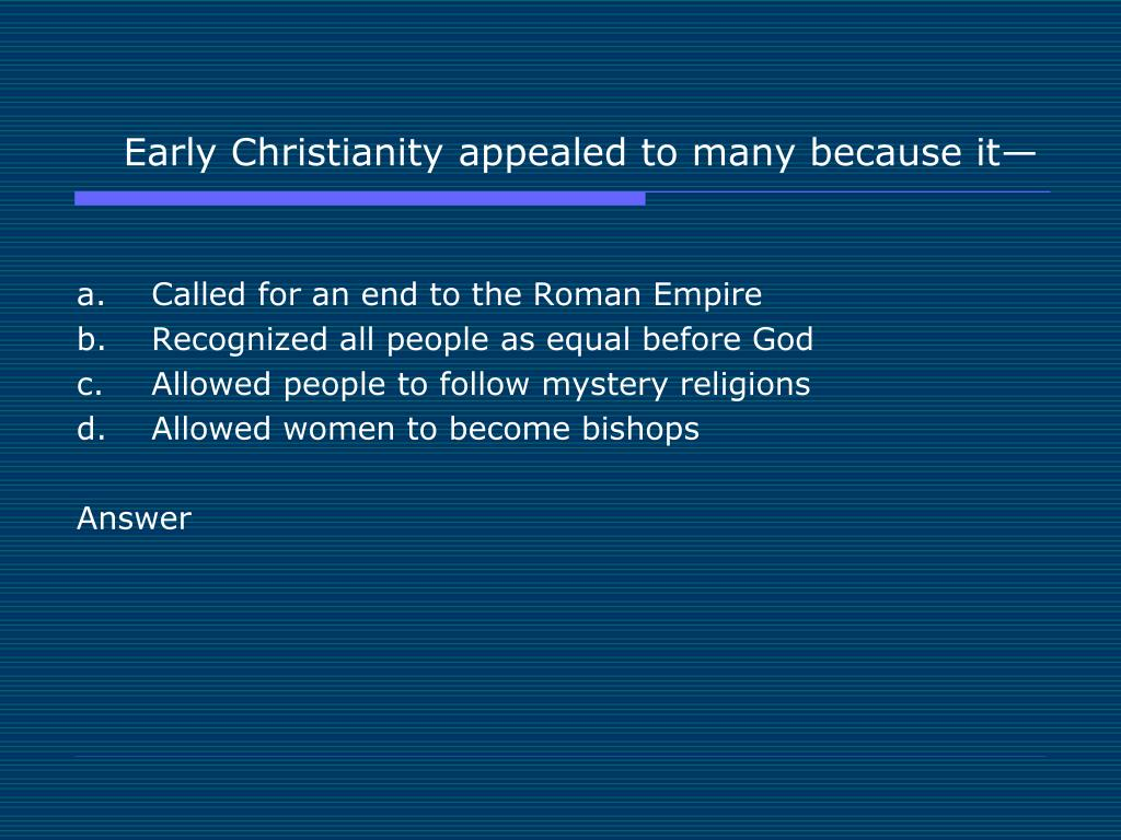 Early Christianity appealed to many because it—