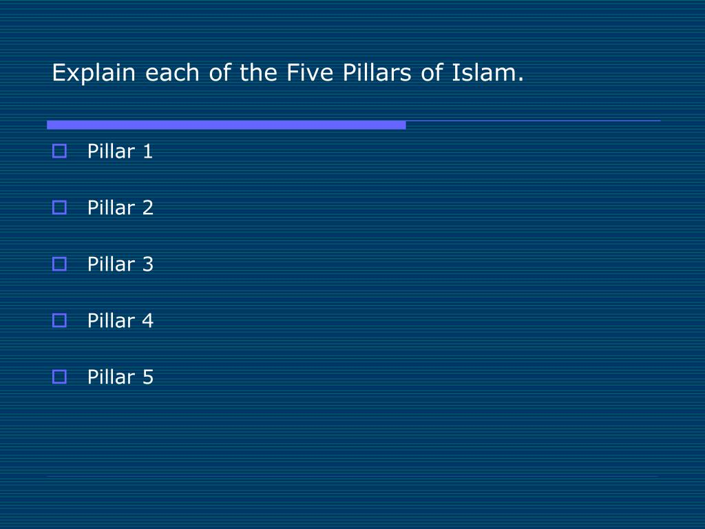 Explain each of the Five Pillars of Islam.