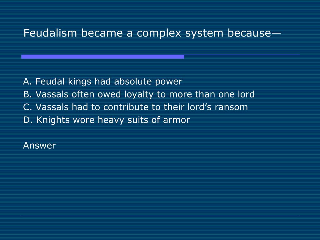Feudalism became a complex system because—
