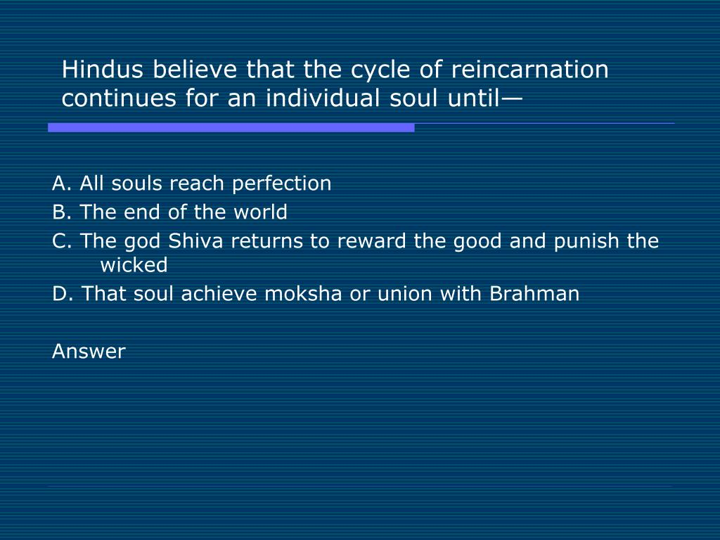 Hindus believe that the cycle of reincarnation continues for an individual soul until—