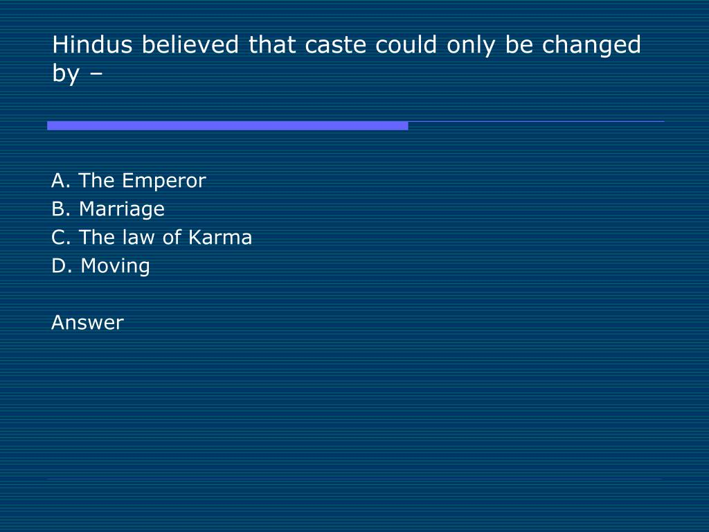 Hindus believed that caste could only be changed by –