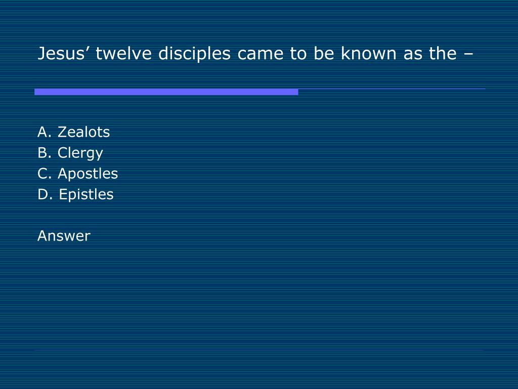 Jesus' twelve disciples came to be known as the –