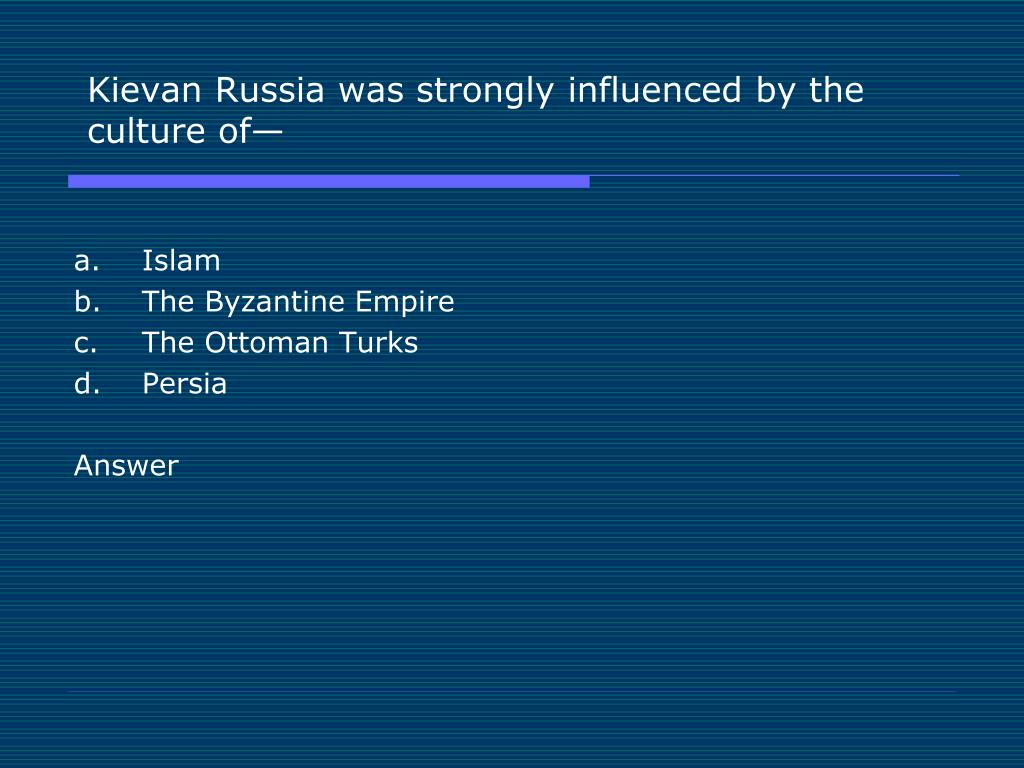 Kievan Russia was strongly influenced by the culture of—