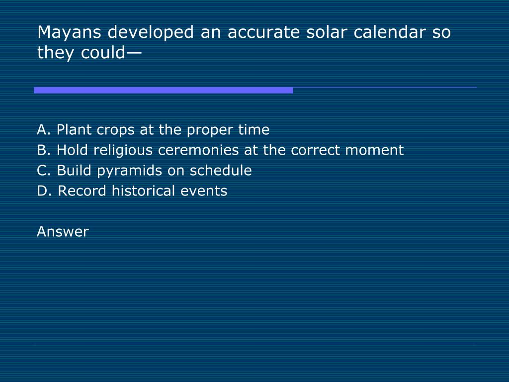 Mayans developed an accurate solar calendar so they could—