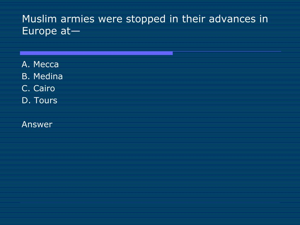Muslim armies were stopped in their advances in Europe at—