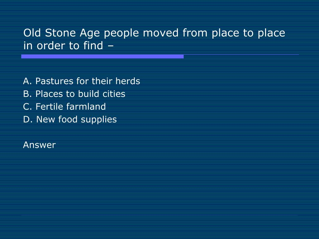Old Stone Age people moved from place to place in order to find –