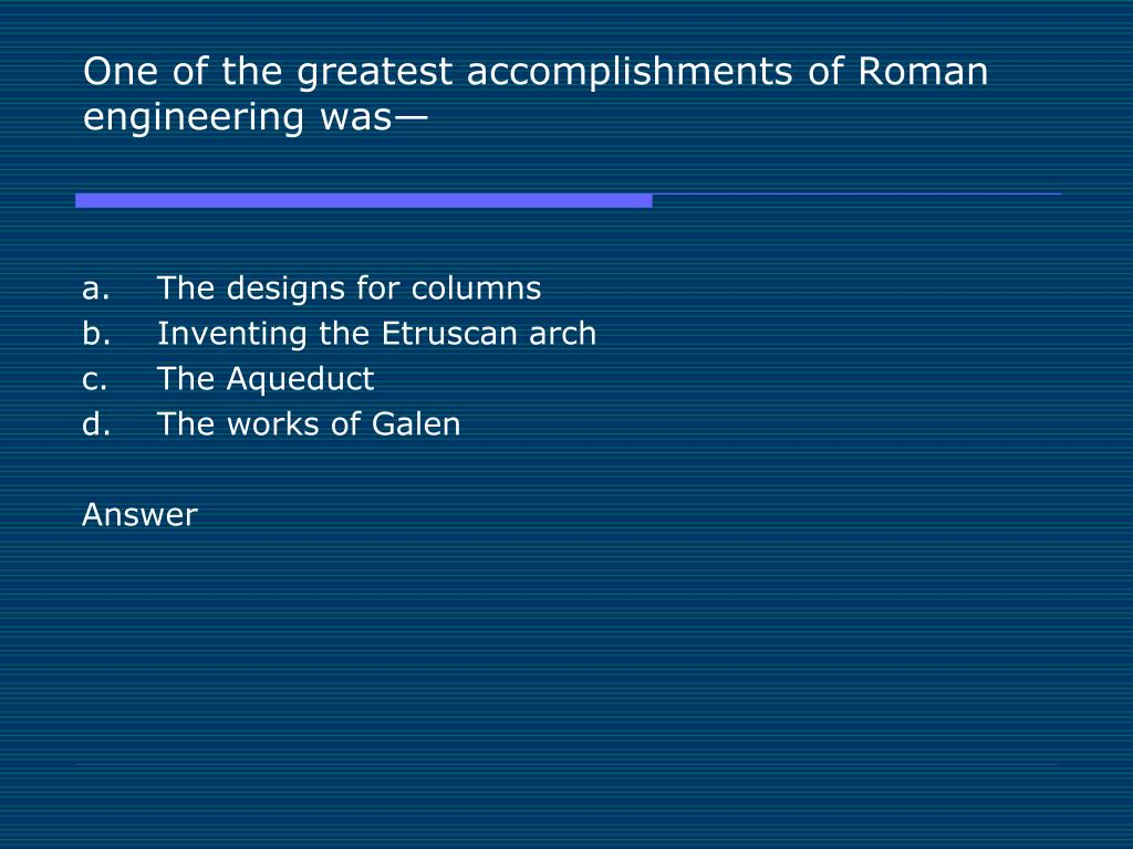 One of the greatest accomplishments of Roman engineering was—