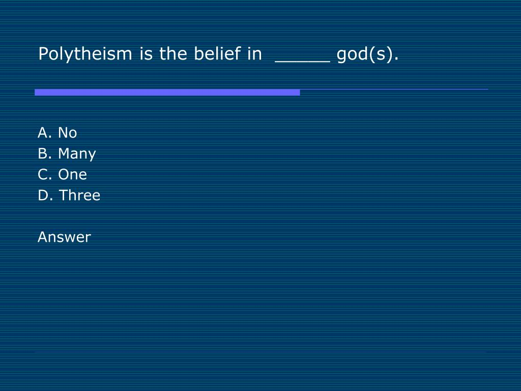 Polytheism is the belief in  _____ god(s).