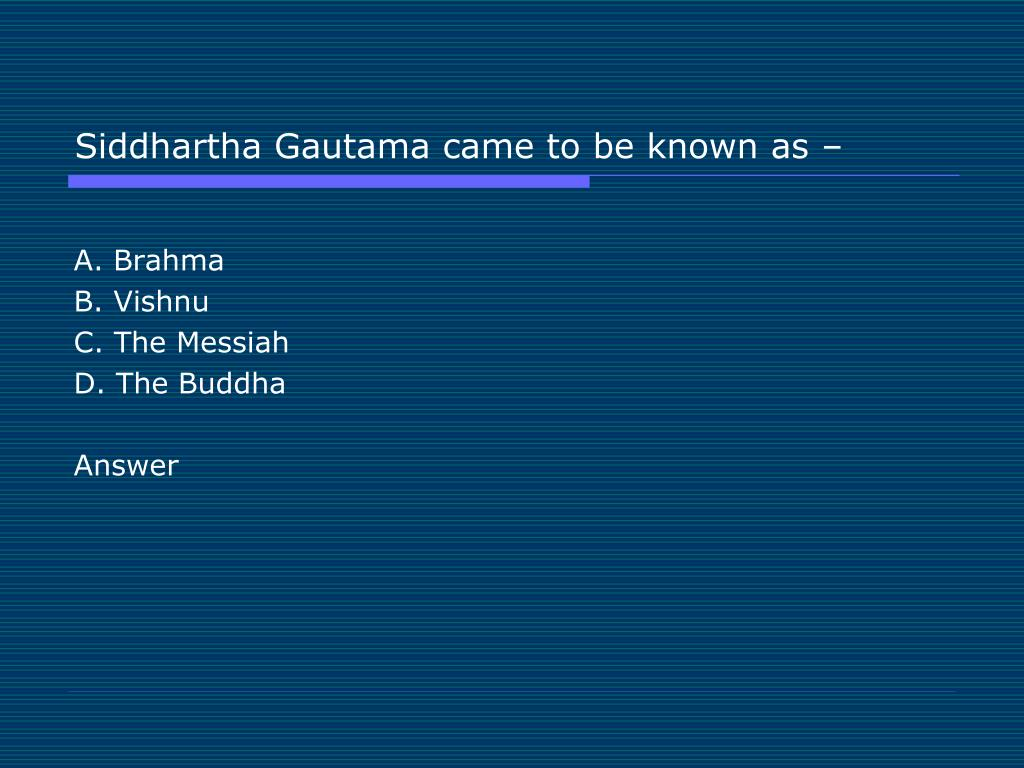 Siddhartha Gautama came to be known as –