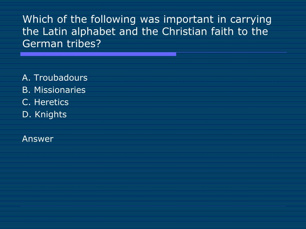 Which of the following was important in carrying the Latin alphabet and the Christian faith to the German tribes?