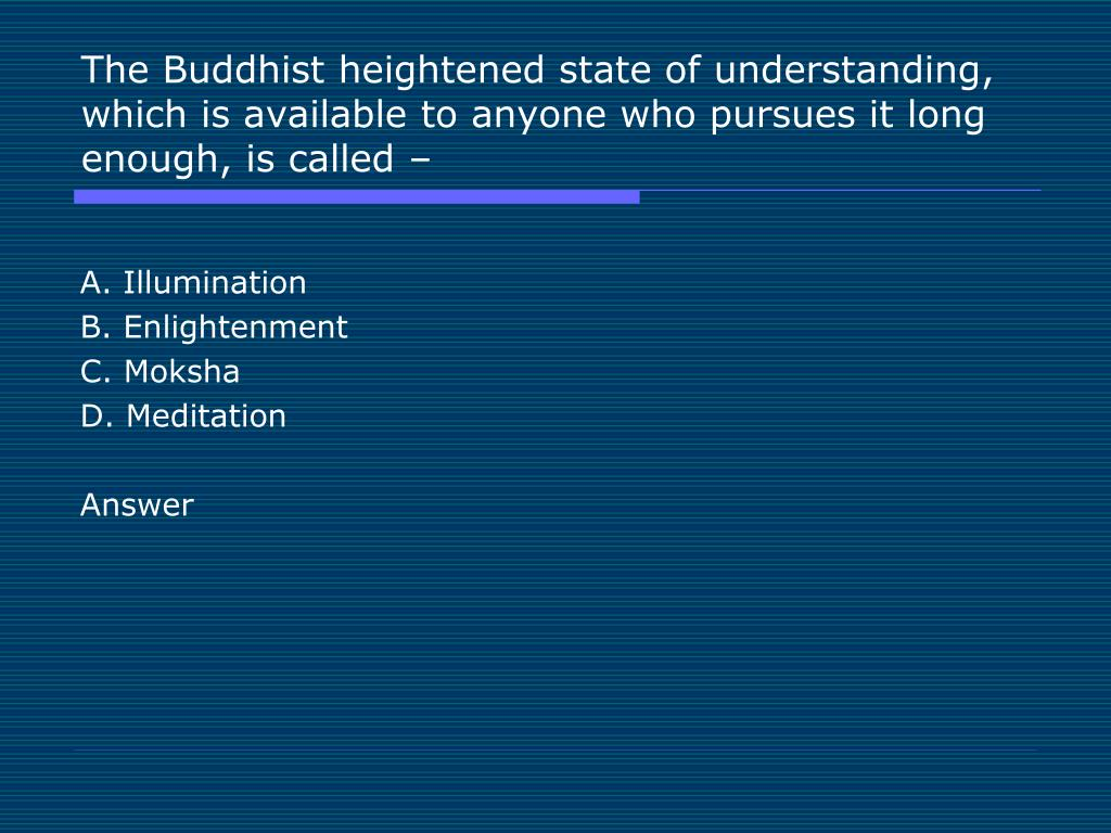 The Buddhist heightened state of understanding, which is available to anyone who pursues it long enough, is called –