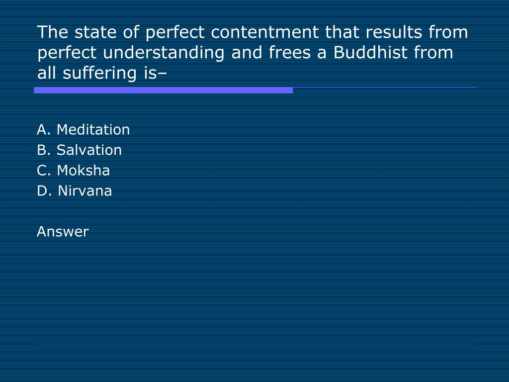 The state of perfect contentment that results from perfect understanding and frees a Buddhist from all suffering is–