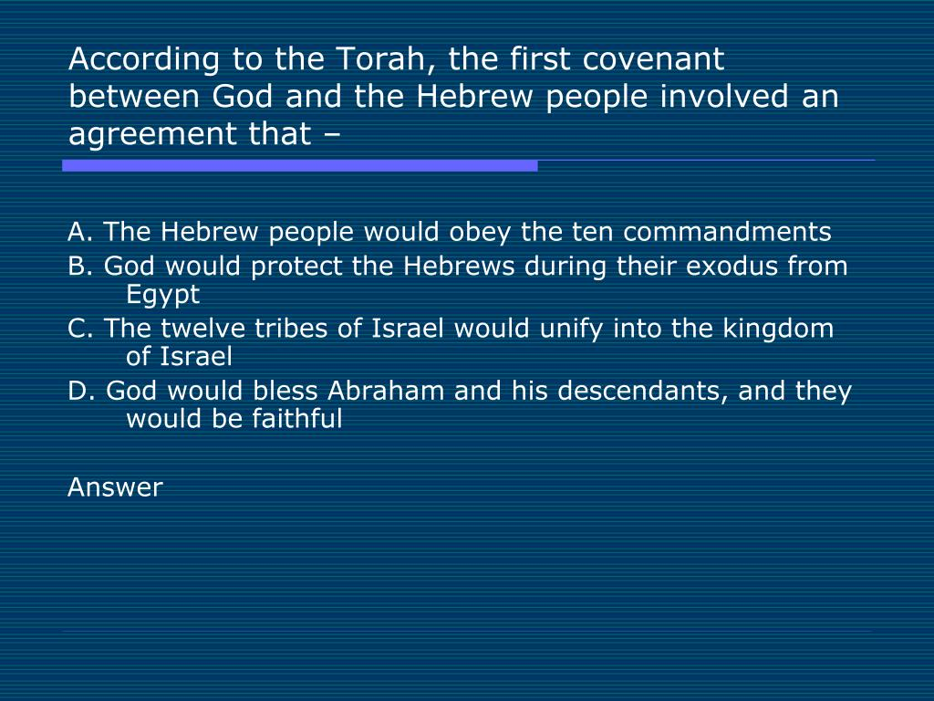 According to the Torah, the first covenant between God and the Hebrew people involved an agreement that –