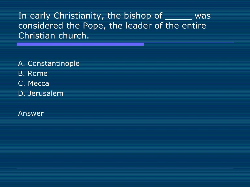 In early Christianity, the bishop of _____ was considered the Pope, the leader of the entire Christian church.