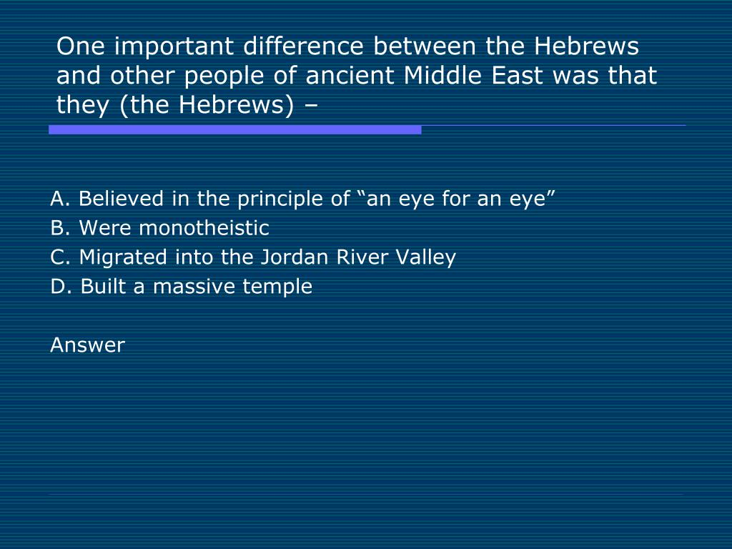 One important difference between the Hebrews and other people of ancient Middle East was that they (the Hebrews) –