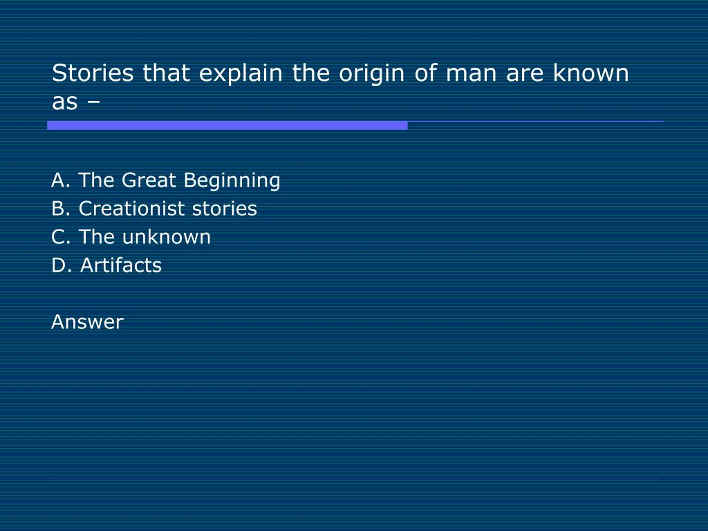 Stories that explain the origin of man are known as –