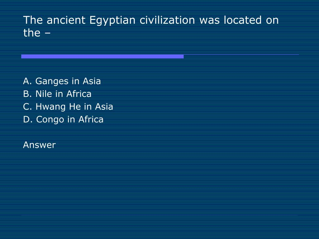 The ancient Egyptian civilization was located on the –