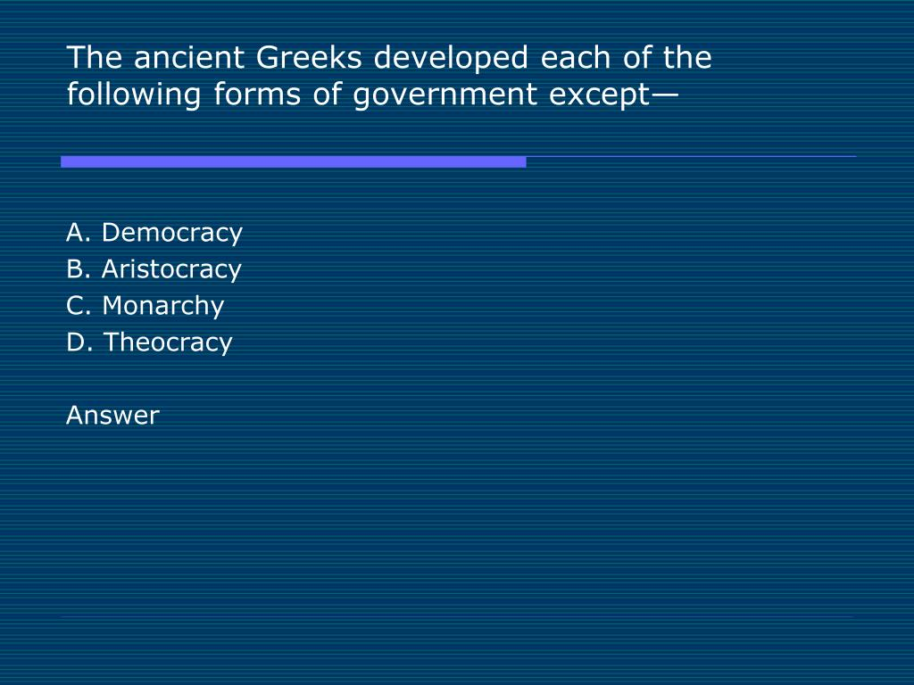 The ancient Greeks developed each of the following forms of government except—