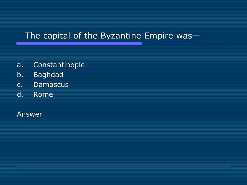 The capital of the Byzantine Empire was—