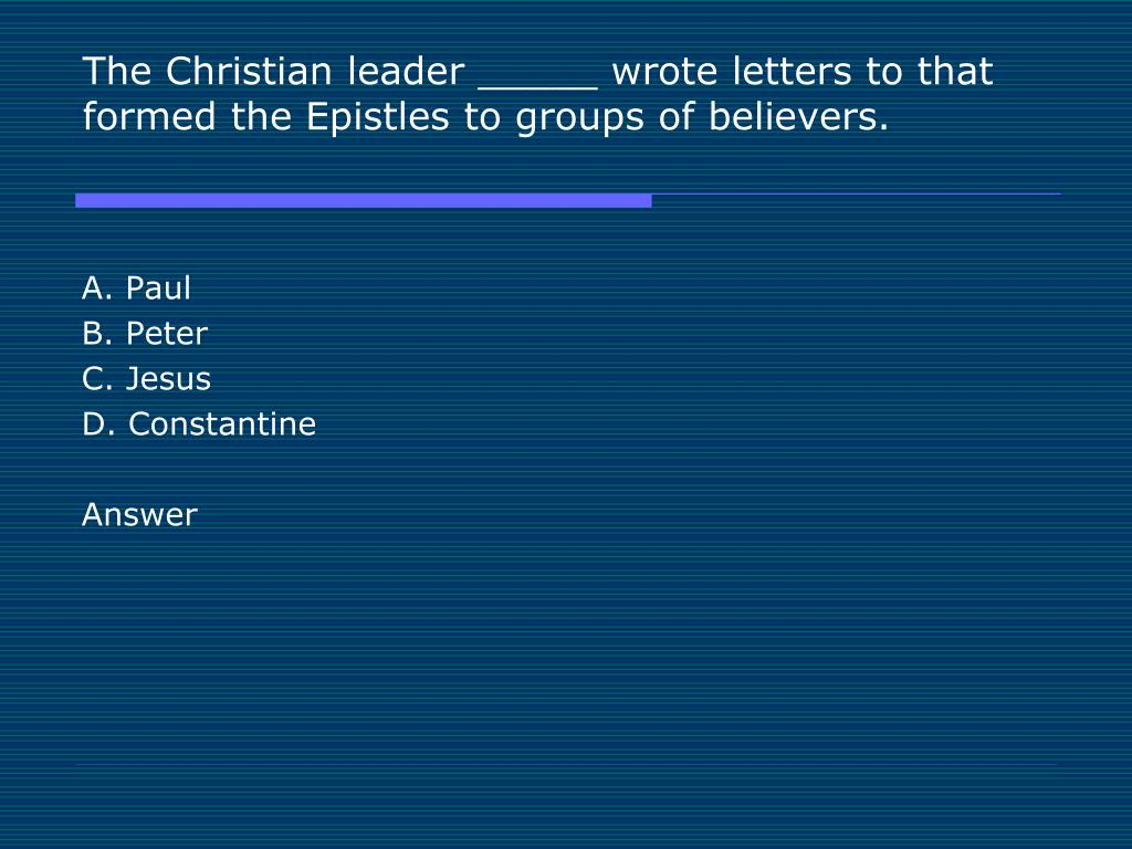 The Christian leader _____ wrote letters to that formed the Epistles to groups of believers.