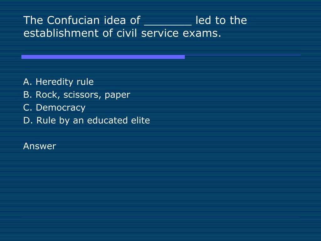 The Confucian idea of _______ led to the establishment of civil service exams.