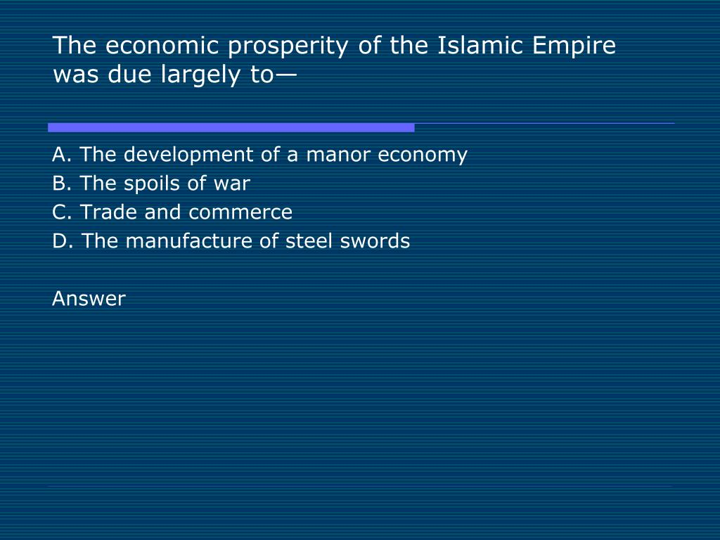 The economic prosperity of the Islamic Empire was due largely to—
