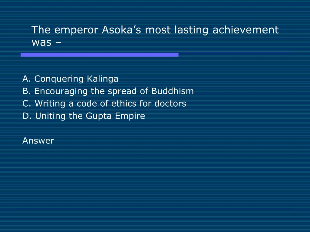 The emperor Asoka's most lasting achievement was –