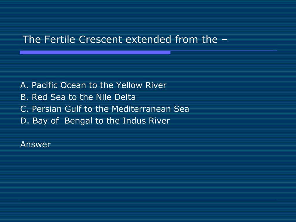 The Fertile Crescent extended from the –