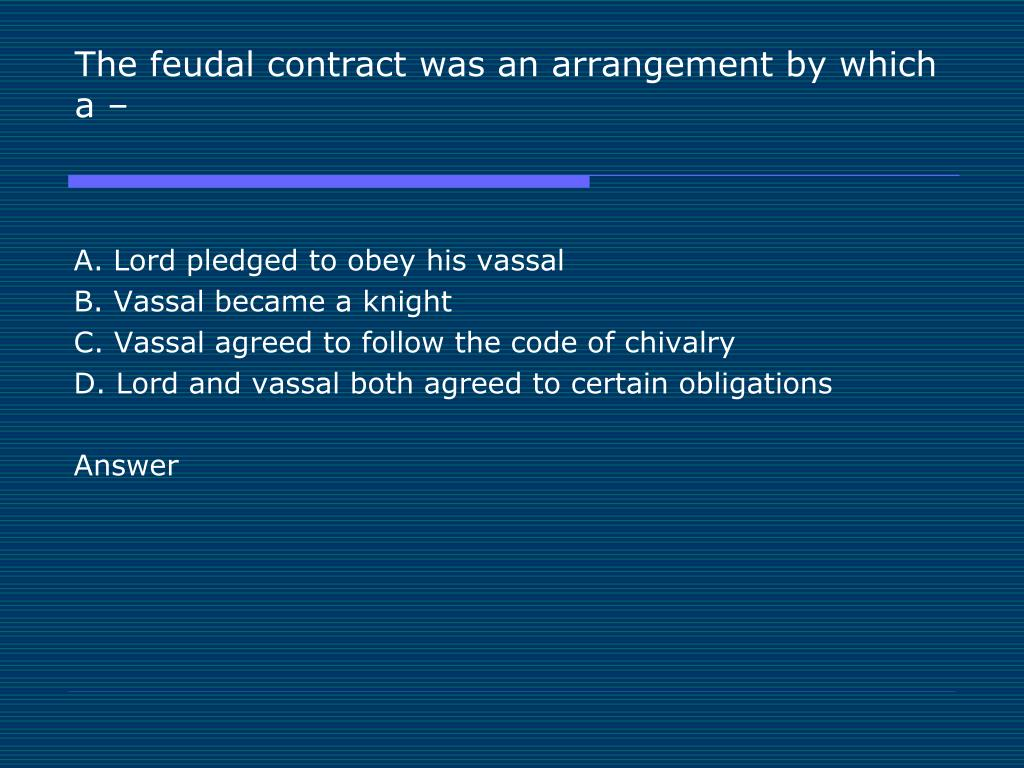The feudal contract was an arrangement by which a –