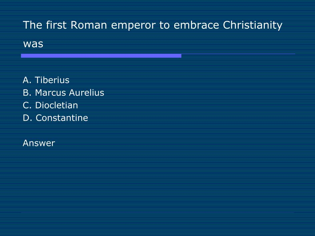 The first Roman emperor to embrace Christianity was