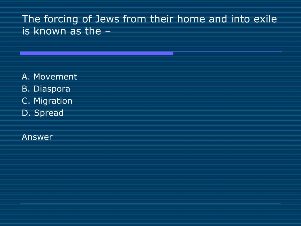 The forcing of Jews from their home and into exile is known as the –
