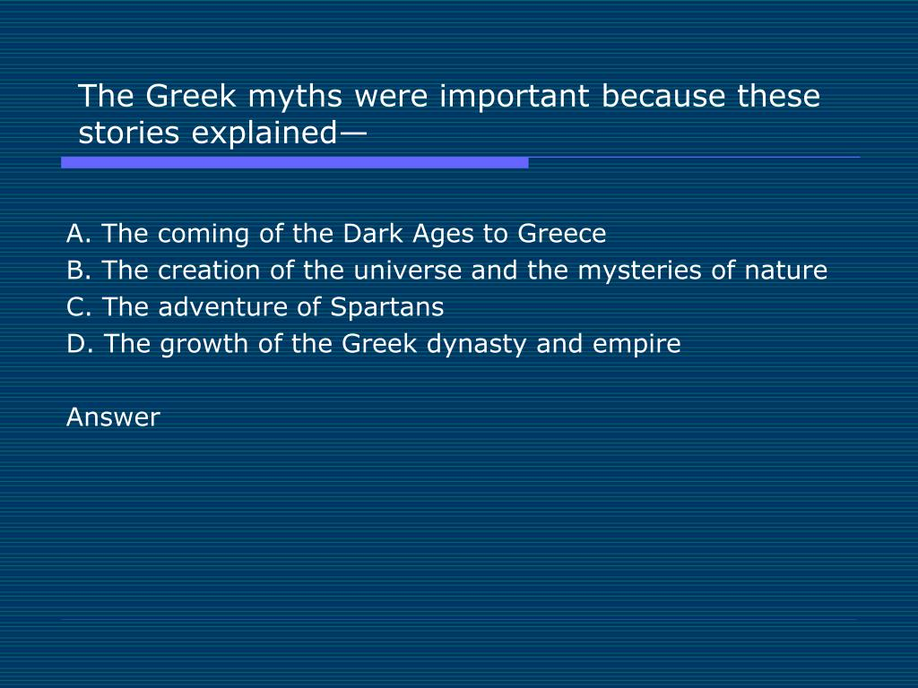 The Greek myths were important because these stories explained—