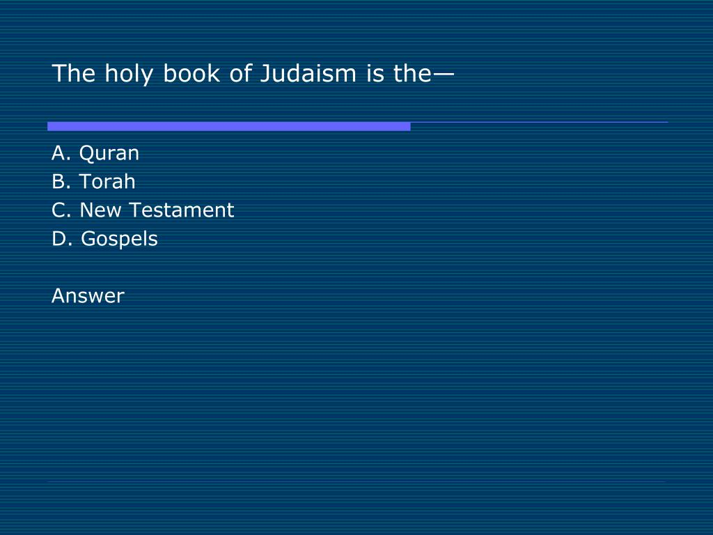 The holy book of Judaism is the—