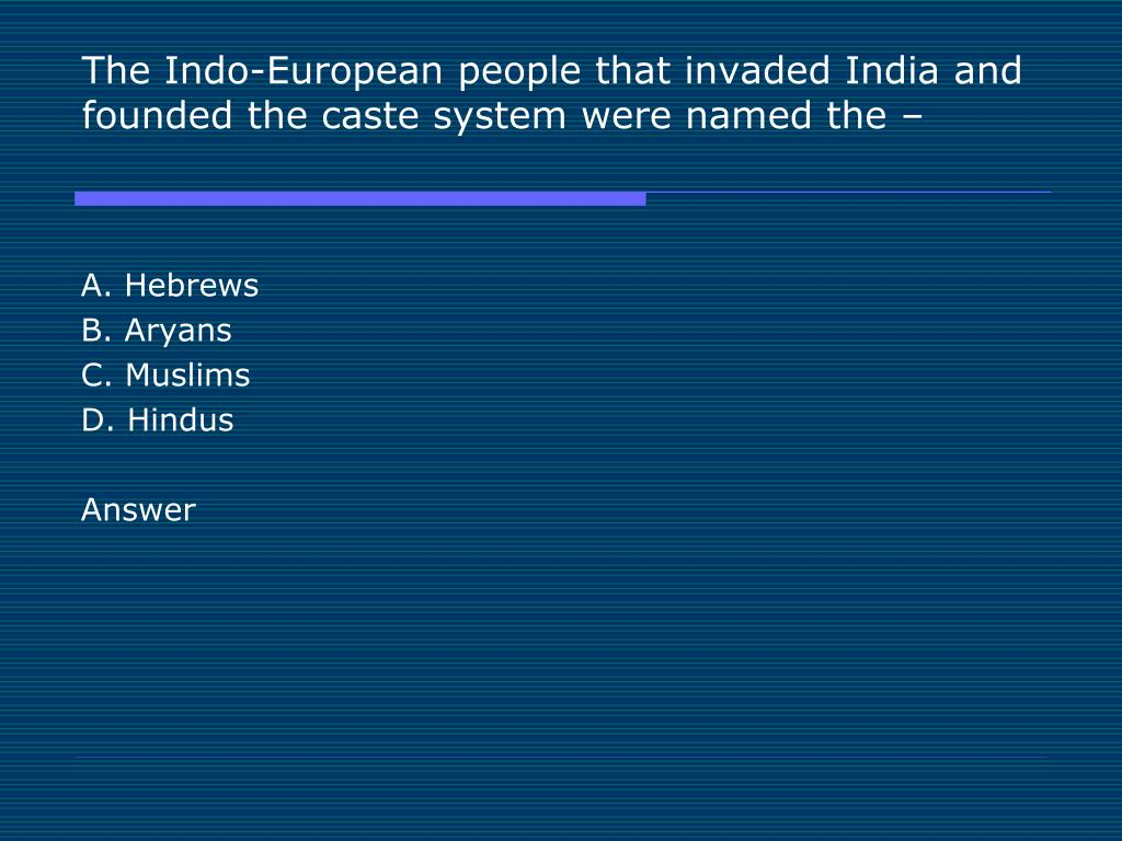 The Indo-European people that invaded India and founded the caste system were named the –