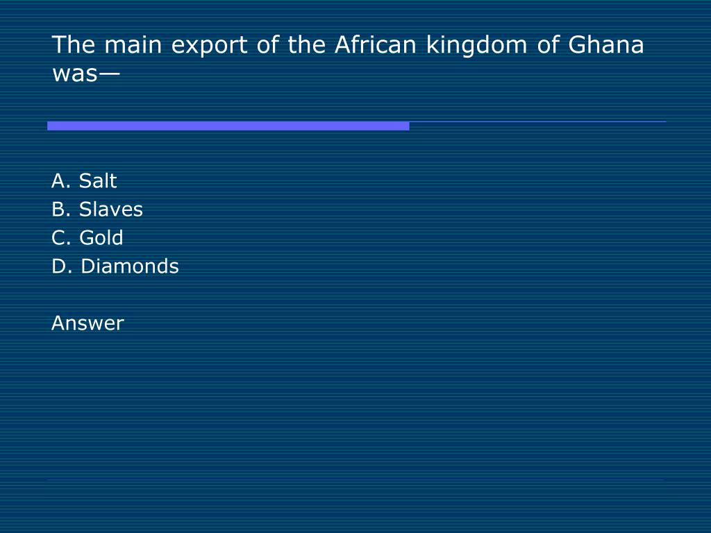 The main export of the African kingdom of Ghana was—