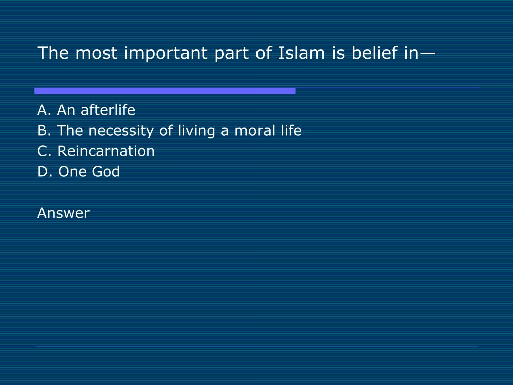 The most important part of Islam is belief in—