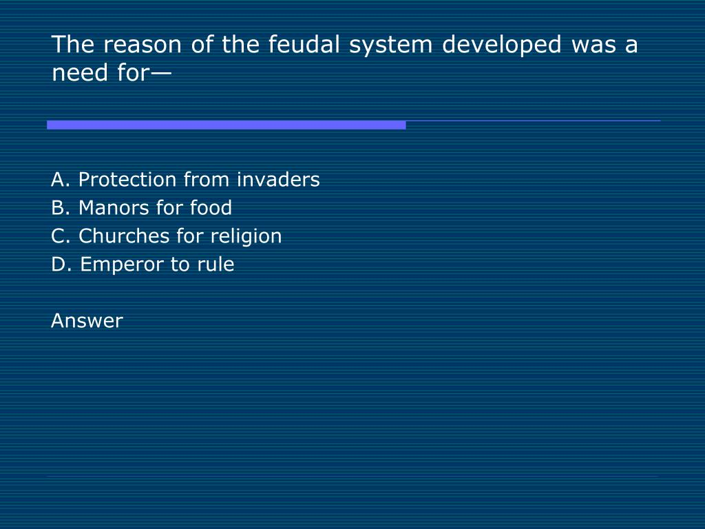 The reason of the feudal system developed was a need for—