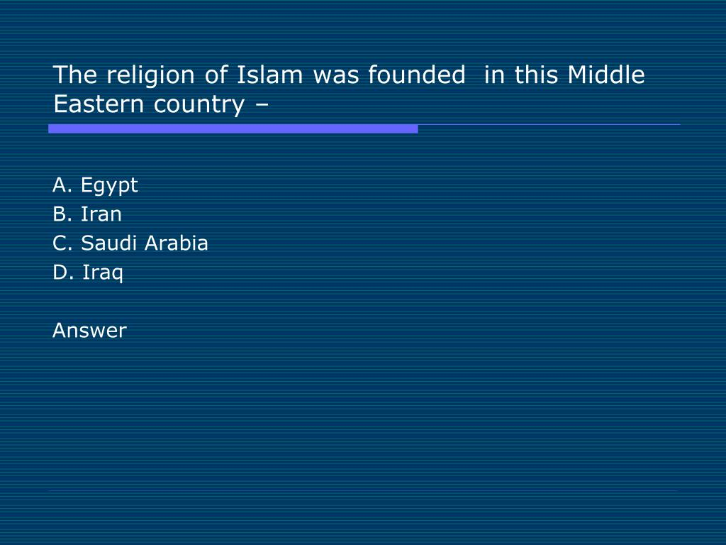 The religion of Islam was founded  in this Middle Eastern country –
