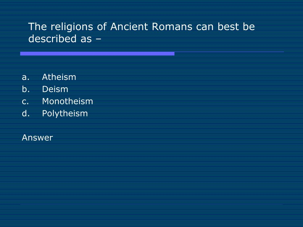 The religions of Ancient Romans can best be described as –
